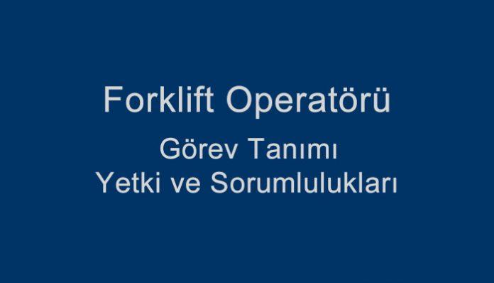 Forklift Operatörü Görev Tanımı Yetki ve Sorumlulukları